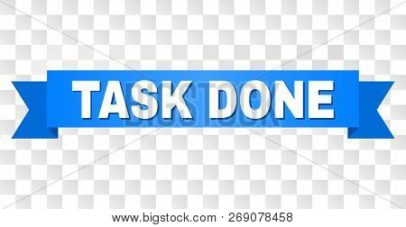 Task Done Text On A Ribbon. Designed With White Title And Blue Stripe. Vector Banner With Task Done