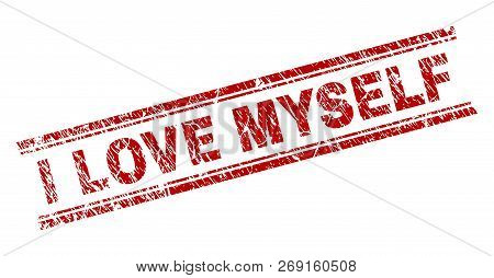 I Love Myself Seal Print With Grunge Texture. Red Vector Rubber Print Of I Love Myself Caption With