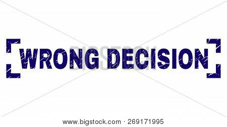 Wrong Decision Tag Seal Print With Distress Style. Text Tag Is Placed Inside Corners. Blue Vector Ru