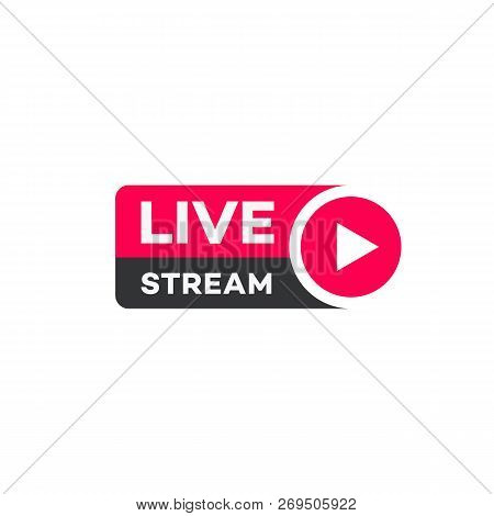 Vector Live Stream Logo Flat Style With Play Button Isolated On Background For  Blog, Player, Broadc