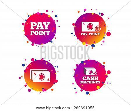 Cash And Coin Icons. Cash Machines Or Atm Signs. Pay Point Or Withdrawal Symbols. Gradient Circle Bu