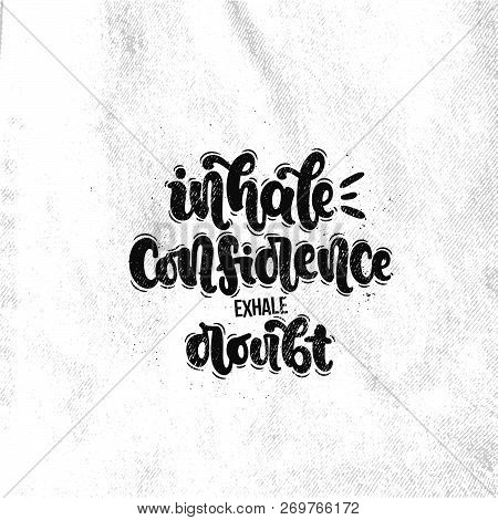 Vector Hand Drawn Illustration. Lettering Phrases Inhale Confidence Exhale Doubt. Idea For Poster, P