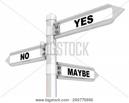 Yes, No, Maybe. Way Mark. Road Sign With Black Words Yes, No, Maybe. Isolated. 3d Illustration