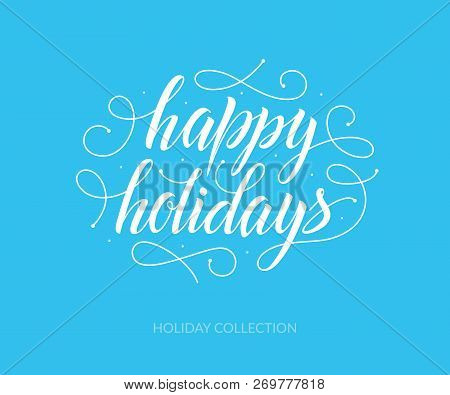 Happy Holidays Vector Text With Snow. Hand Lettering Typography And Word For Xmas Holidays. Vintage