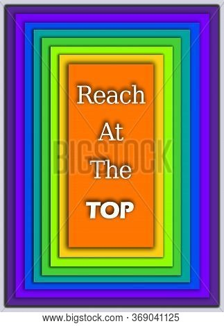 Reach At The Top Text. On Colorful Rectangle Frames. An Inspiring Motivational Life Quote For Wall A
