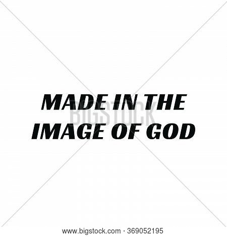 Made In The Image Of God, Christian Faith, Typography For Print Or Use As Poster, Card, Flyer Or T S