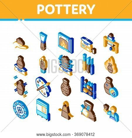 Pottery And Ceramics Icons Set Vector. Isometric Pottery Equipment And Kiln, Potter And Spatula, Vas