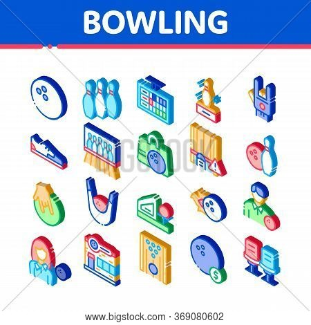Bowling Game Tools Icons Set Vector. Isometric Bowling Ball And Skittle, Building And Stool, Scorebo
