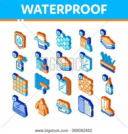 Waterproof Materials Vector Icons Set. Isometric Waterproof Material For Personal, Industrial Use Pi