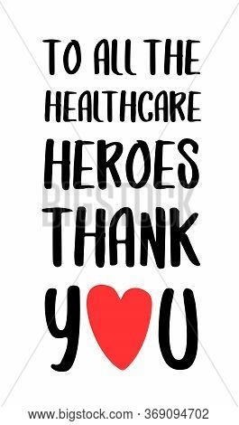 Thank You To All Healthcare Heroes. Gratitude Quote For Doctors, Healthcare And Nurses, Medical Work
