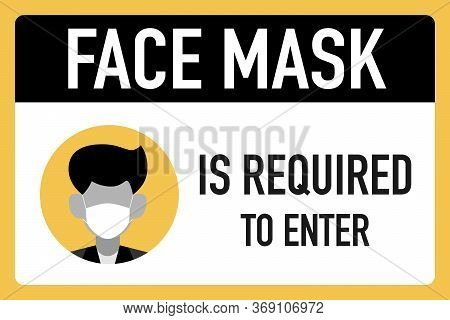 Face Mask Is Required To Enter  Signage Vector Design Concept. After The Coronavirus Or Covid-19 Cau