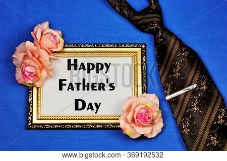 Happy Father's Day-a Conceptual Inscription From The Text Of A Greeting, A Frame Of Roses And A Man'