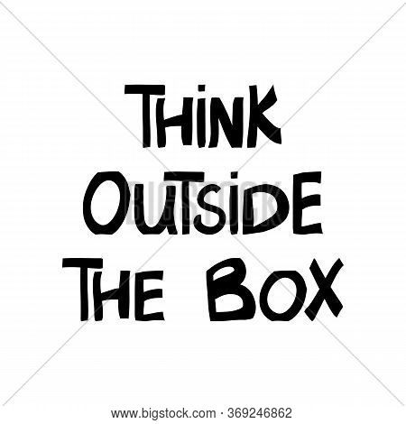 Think Outside The Box. Motivation Quote. Cute Hand Drawn Lettering In Modern Scandinavian Style. Iso