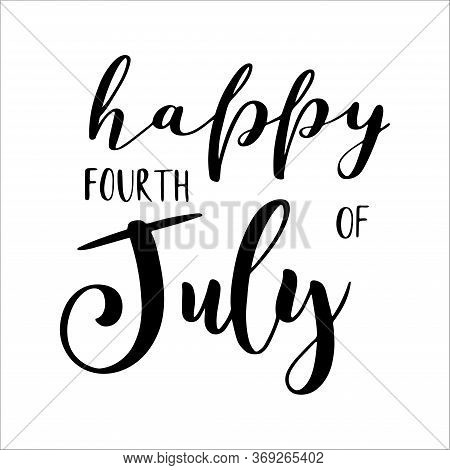 4th July. Hand Sketched Happy Fourth Of July Quote, Isolated On A White Background. Independence Day