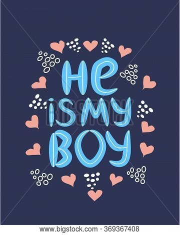 Lgbt Quote He Is My Boy, Concept, Print, Postcard, Banner In A Beautiful Thematic Frame Of Hearts.