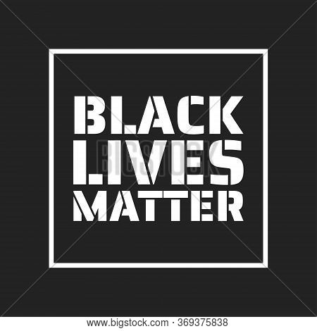 Black Lives Matter Concept. Template For Background, Banner, Poster With Text Inscription. Vector Ep