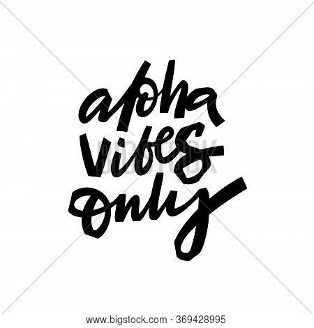 Aloha Vibes Only Lettering Phrase. Hand Written Calligraphy. Black Color Vector Illustration. Isolat