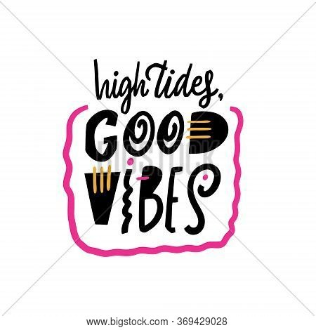 High Tides Good Vibes Lettering Phrase. Scandinavian Typography. Colorful Vector Illustration. Isola
