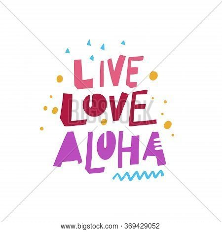Live, Love, Aloha Lettering Phrase. Scandinavian Typography. Colorful Vector Illustration. Isolated