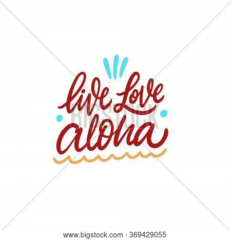 Live, Love, Aloha Lettering. Summer Holiday Phrase. Modern Calligraphy. Colorful Vector Illustration