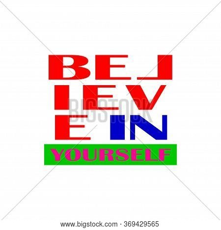 Believe In Yourself, Lettering Quote Vector Design For T Shirt, Apparel, Fashion, Uniform, Etc
