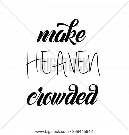 Make Heaven Crowded, Christian Faith, Typography For Print Or Use As Poster, Card, Flyer Or T Shirt
