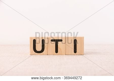 Uti - Acronym From Wooden Blocks With Letters, Abbreviation Uti Urinary Tract Infection.