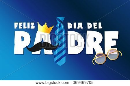 Happy Fathers Day Card In Spanish Words With Necktie, Crown And Glasses. Vector Blue Striped Tie, Mu