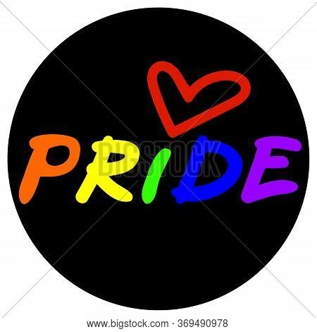 Pride Lgbt Round Sticker With Colorful Lettering And Red Heart As Symbol Of Lgbt Support And Justice