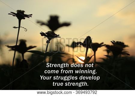 Inspirational Motivational Quote - Strength Does Not Come From Winning. Your Struggles Develop True