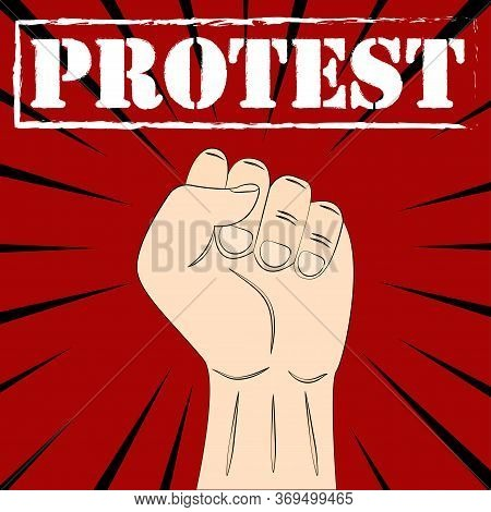 A Raised Human Fist Of A Protestor With Lettering. Raised Hand With Clenched Fist. Protest Concept.