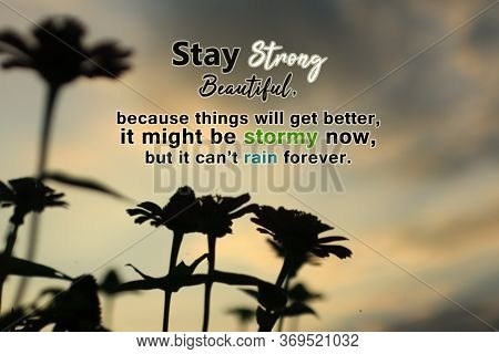 Inspirational Motivational Quote - Stay Strong Beautiful, Because Things Will Get Better. It Might B