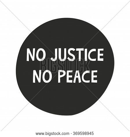 Inscription No Justice No Peace On Black Round Icon. No To Racism. Black Leaves Matter. The Demand F