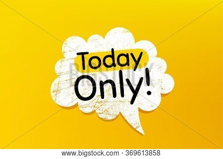 Today Only Sale Symbol. Banner With Grunge Speech Bubble. Special Offer Sign. Best Price. Chat Bubbl