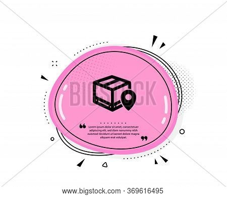 Parcel Tracking Icon. Quote Speech Bubble. Delivery Monitoring Sign. Shipping Box Location Symbol. Q