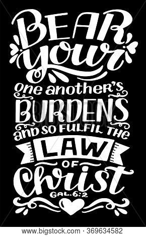 Hand Lettering Bear Your One Another Burdens On Black Background.