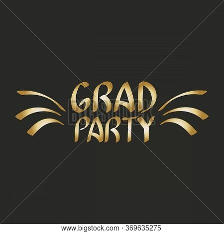 Grad Party. Vector Graduation Design, High School Or College Graduate. Hand Drawn Lettering Invitati