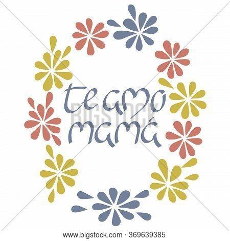 I Love You Mom In Spanish. Te Amo Mama, Lettering. Vector Illustration