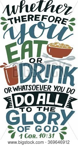 Hand Lettering Therefore You Eat Or Drink , Do All To The Glory Of God.