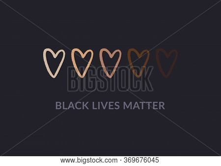 Row Of Hand Drawn Hearts Colored From White To Black With Black Lives Matter Slogan. Anti Racism And