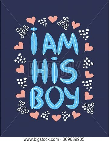 Lgbt Quote I Am His Boy, Concept, Print, Postcard, Banner In A Beautiful Thematic Frame Of Hearts.