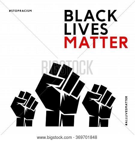 Black Lives Matter With Strong Fist Vector Illustration. All Lives Matter, Stop Racism Poster