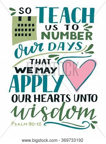 Hand Lettering With Bible Verse So Teach Us To Number Our Days That We May Apply Our Hearts Unto Wis