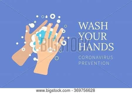 Washing Hands With Soap. Pandemic Of Coronavirus. Self Protect From Virus. Wash Your Hands. Washing