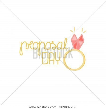 Proposal Day Lettering. Ring With Big Diamond. Marriage Proposal Vector Illustration.