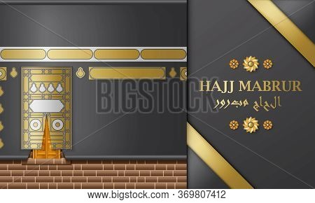 Hajj Mabrur Islamic Background. Greeting Card With Kaaba And Arabic Pattern. Translation Hajj Mabrou