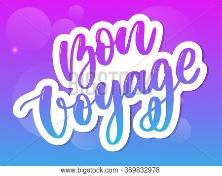 Hand Drawn Vector Lettering. Bon Voyage Word By Hands. Isolated Vector Illustration. Handwritten Mod