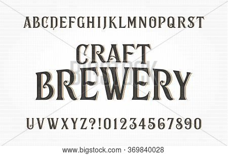 Craft Brewery Alphabet Font. Vintage Handwritten Letters And Numbers. Stock Vector Typescript For Yo