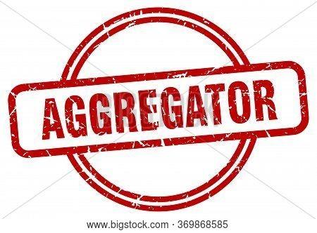 Aggregator Stamp. Aggregator Round Vintage Grunge Sign. Aggregator