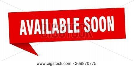 Available Soon Speech Bubble. Available Soon Sign. Available Soon Banner